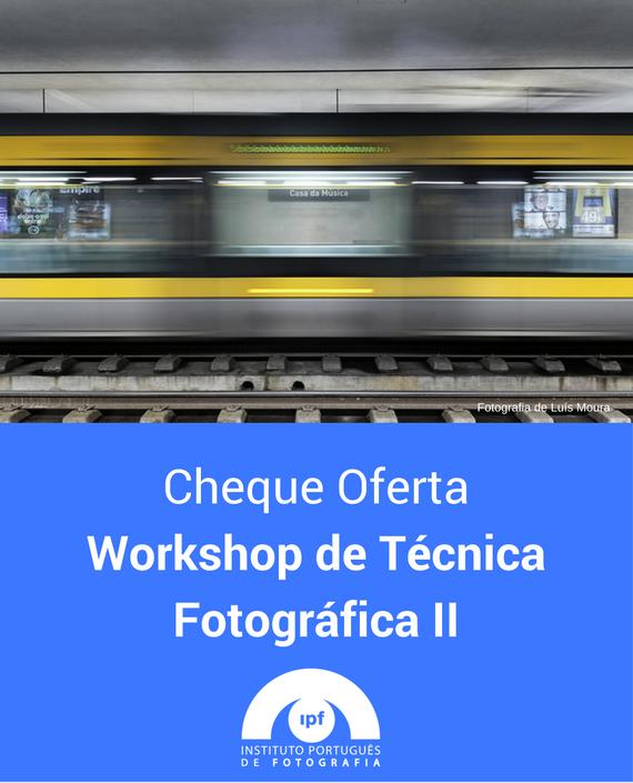 Workshop de Técnica Fotográfica II (Porto)